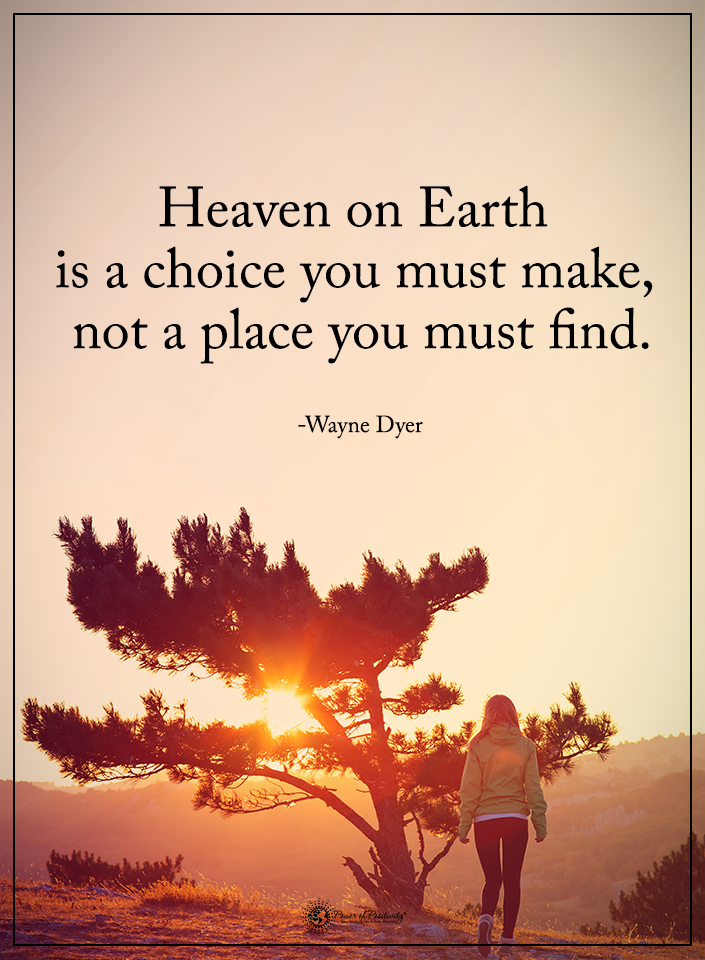 Heaven On Earth Is A Choice You Must Make Not A Place You Must Find