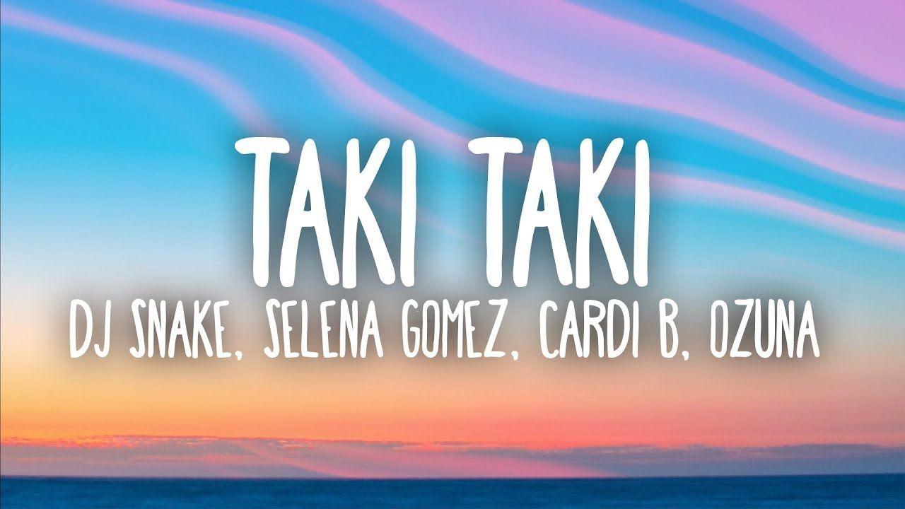 Dj Snake Selena Gomez Cardi B Ozuna Taki Taki Lyrics Dj Snake Cardi B Selena Gomez