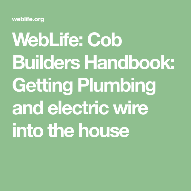 Fantastic Weblife Cob Builders Handbook Getting Plumbing And Electric Wire Wiring Digital Resources Jebrpcompassionincorg