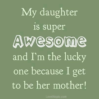 Pin By Amanda Young On Just For Fun Inspirational Quotes For Daughters Daughter Quotes Mother Quotes
