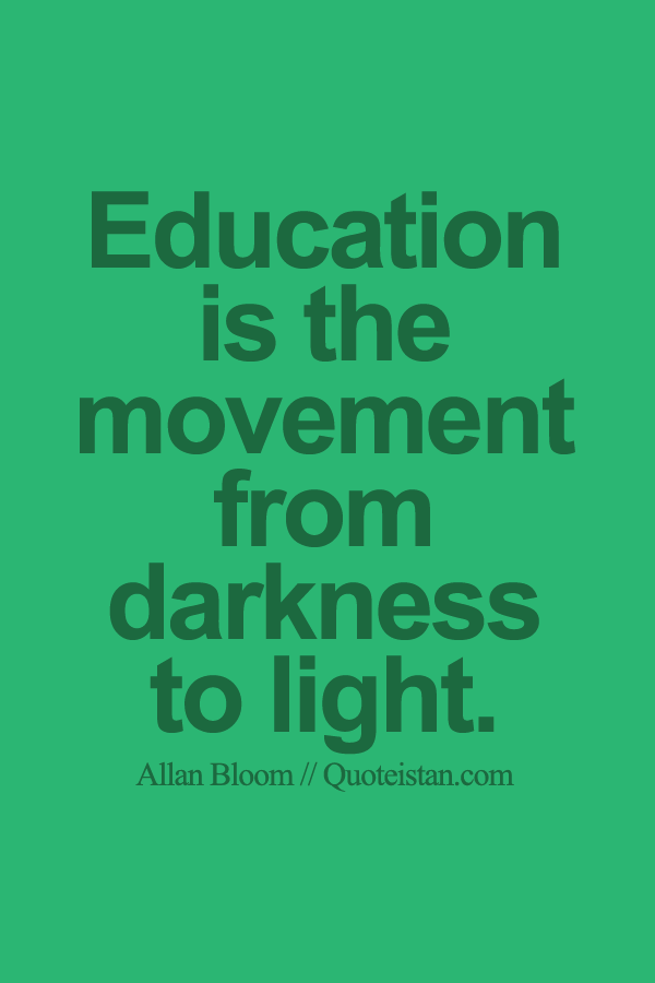 Education Is The Movement From Darkness To Light Education Quotes