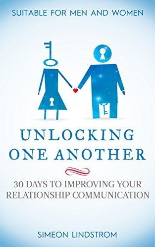 Unlocking One Another 30 Days To Improving Your Relationship Communication Exalted Desi Communication Relationship Relationship Experts Making Marriage Work