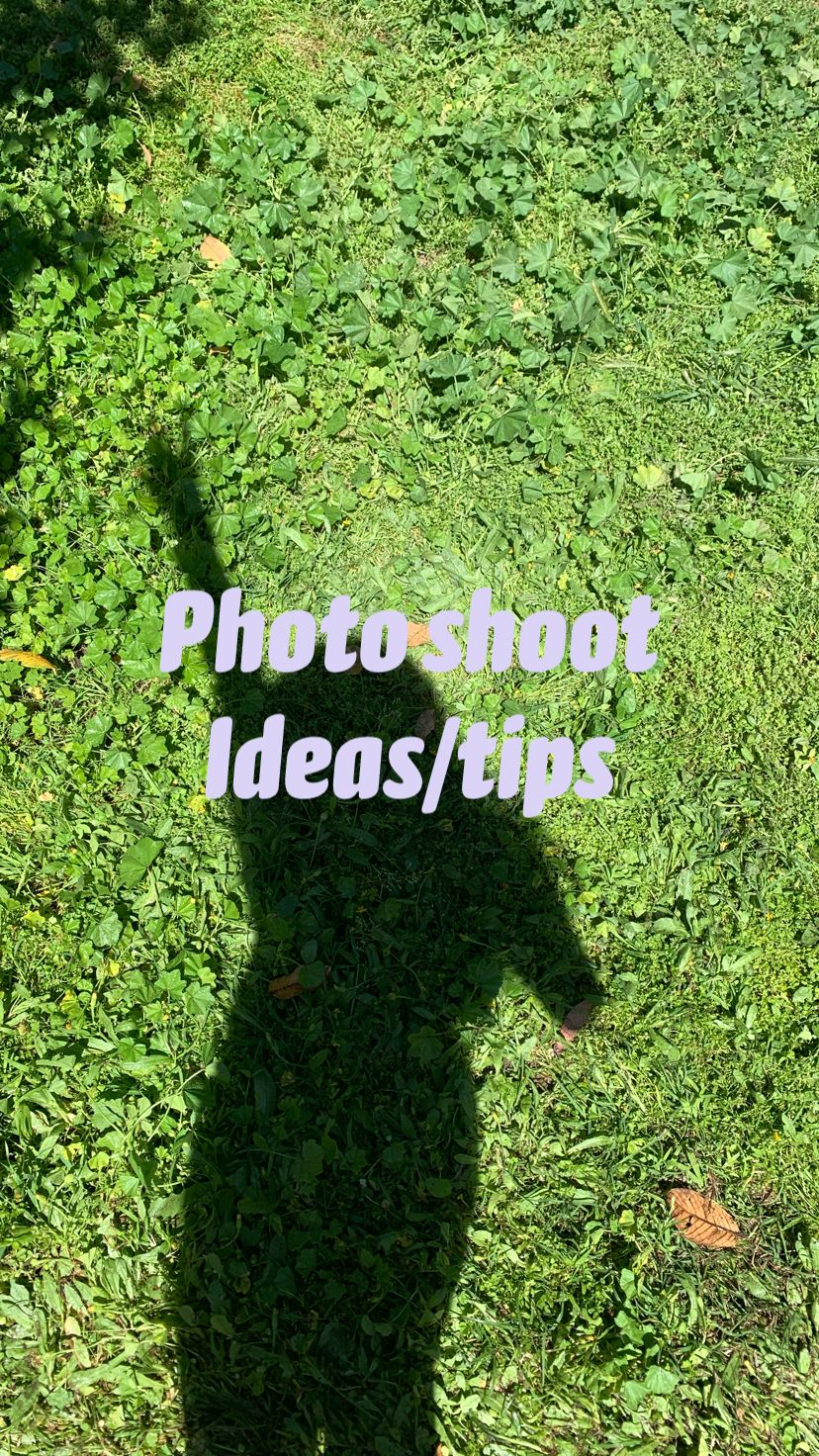 Photo shoot  Ideas/tips