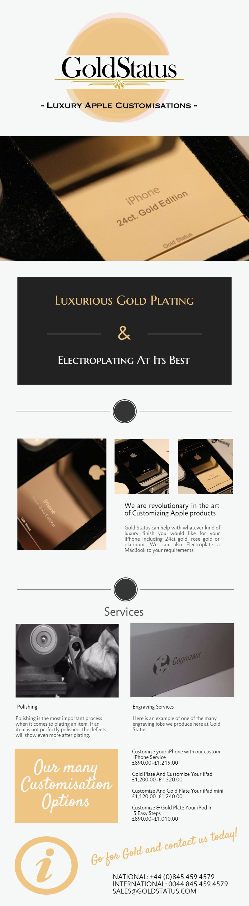 Gold Status. Deluxe and prestige, an inspiration to the world of Gold Plating! We are evolutionary to the art of Customizing Apple products for individuals and businesses alike on a Global scale. From the ubiquitous 24ct gold plated iPhones,MacBook's, gold iPads and rose gold iPods to plated Artefacts, Gold Status will provide a gold plating and customization service to meet your expectations and then some budgetinfographic@gmail.com