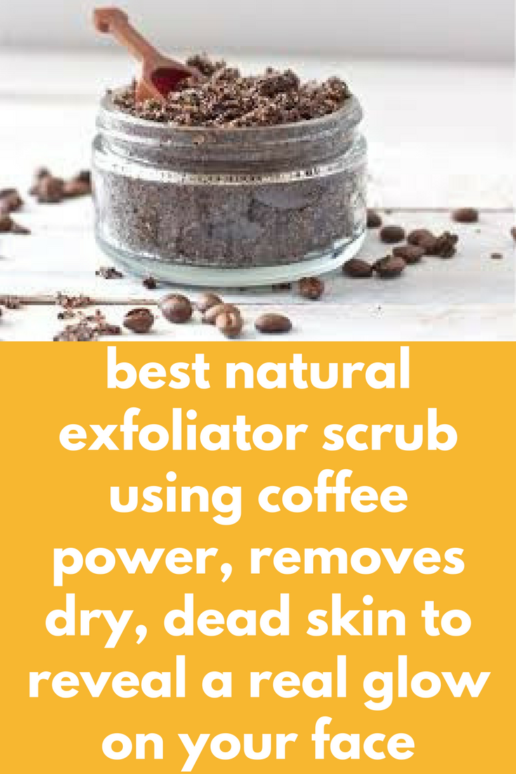 Best Natural Exfoliator Scrub Using Coffee Power Removes Dry