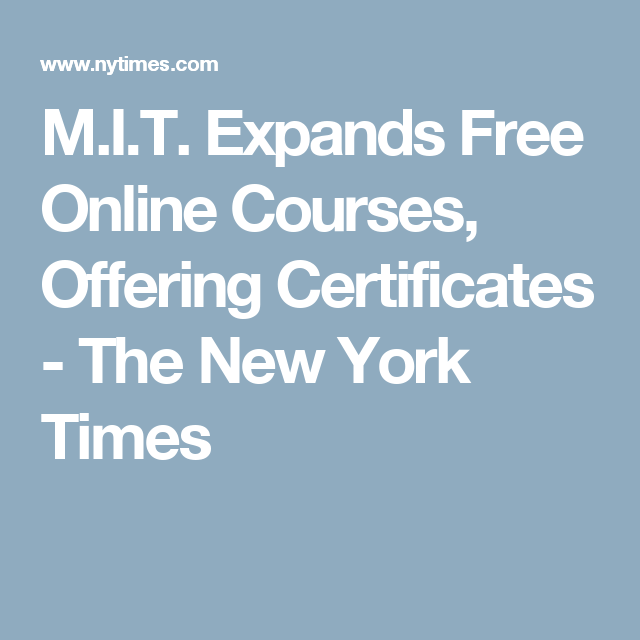 M I T Expands Free Online Courses Offering Certificates The