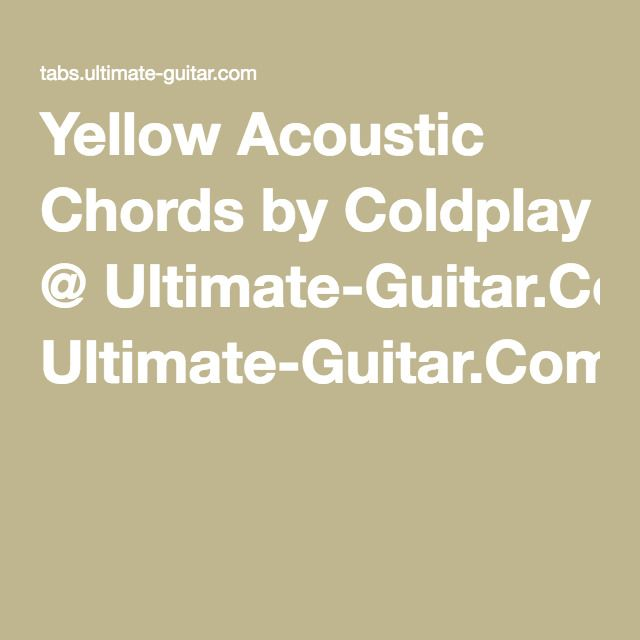 Yellow Acoustic Chords by Coldplay @ Ultimate-Guitar.Com | Songs ...
