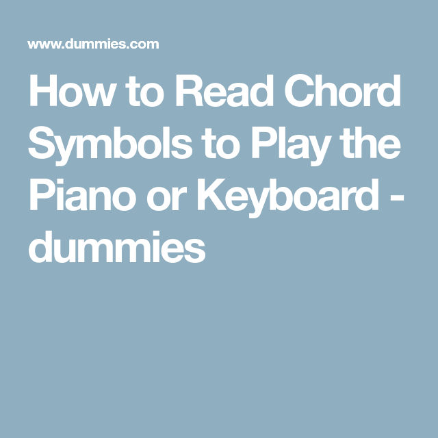 How To Read Chord Symbols To Play The Piano Or Keyboard Dummies