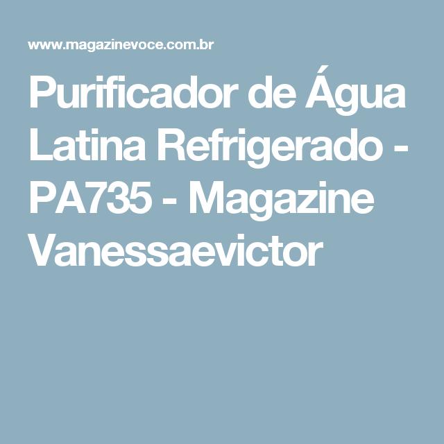 Purificador de Água Latina Refrigerado - PA735 - Magazine Vanessaevictor