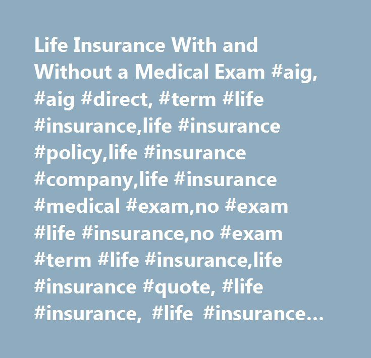 Direct Quote Life Insurance Magnificent Life Insurance With And Without A Medical Exam Aig Aig Direct