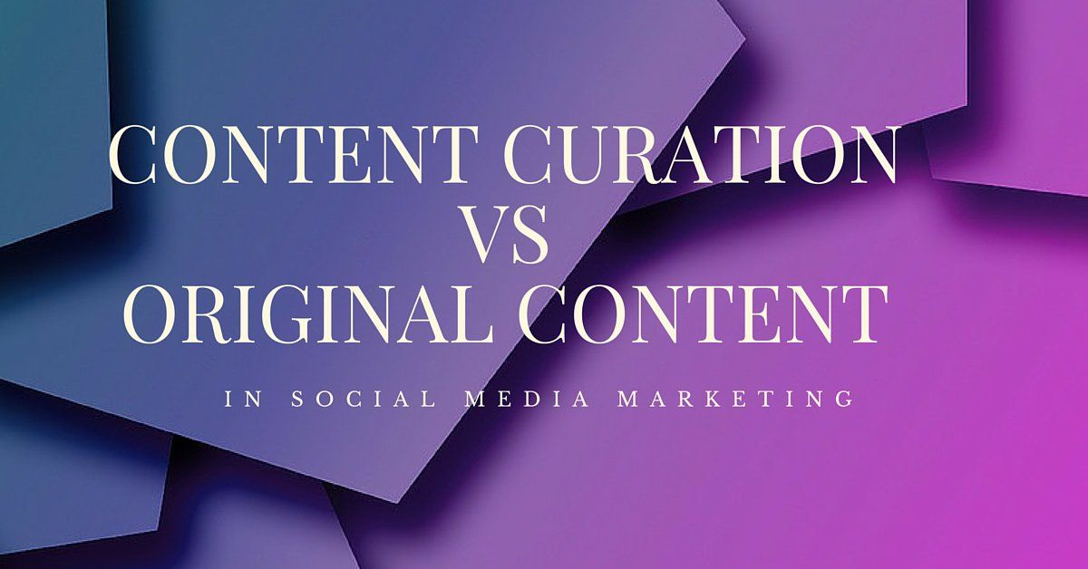 Content Curation vs. Original Content in Social Media Marketing