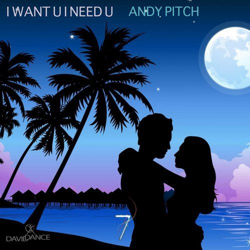 Andy Pitch - I Want U I Need U - Single - http://minimalistica.me/house/andy-pitch-want-u-need-u-single/