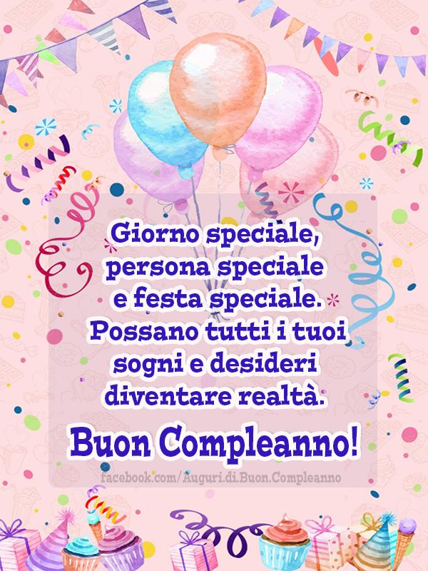 Giorno Speciale Persona Speciale E Festa Speciale Possano Tutti I Tuoi Sogni E Desideri Auguri Di Buon Compleanno Buon Compleanno Immagini Di Buon Compleanno