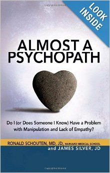 Almost a Psychopath: Do I (or Does Someone I Know) Have a Problem with Manipulation and Lack of Empathy?: Ronald Schouten, James Silver: 978...