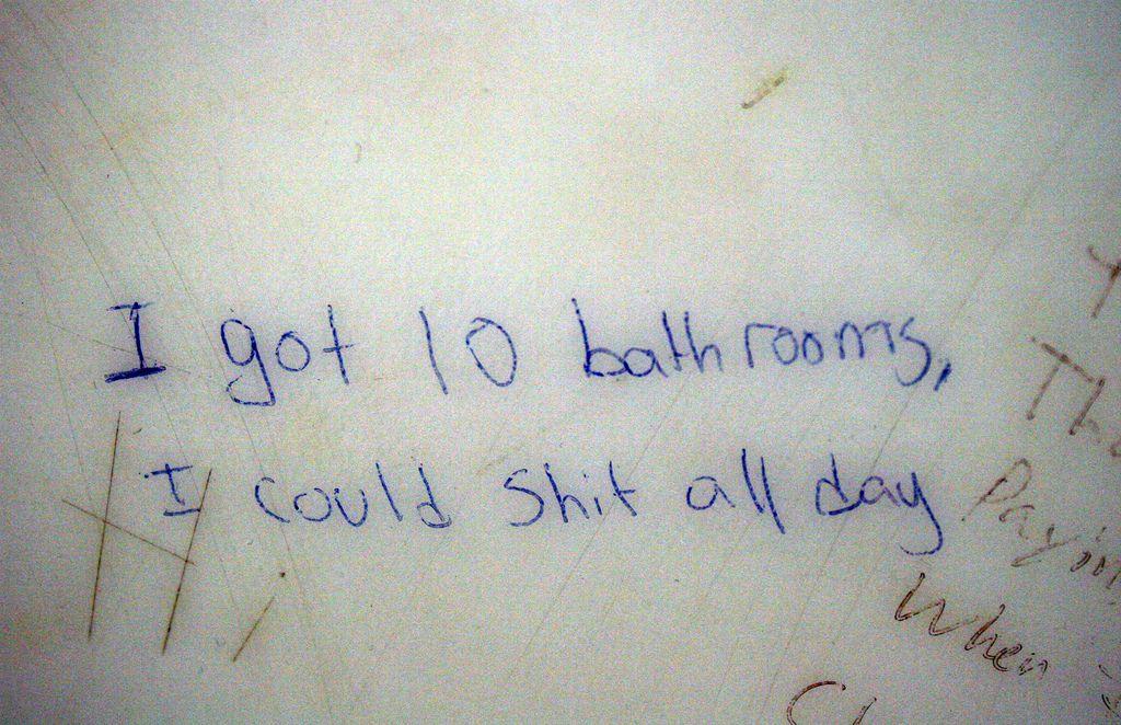 I Got 10 Bathrooms I Could Shit All Day Bathroom Graffiti