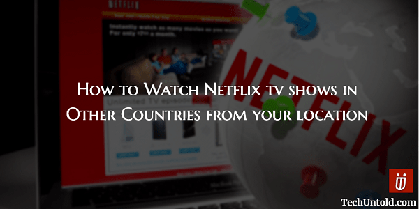 Watch Netflix Tv Shows In Other Countries From Your Location Watch Netflix Netflix Tv Shows Netflix