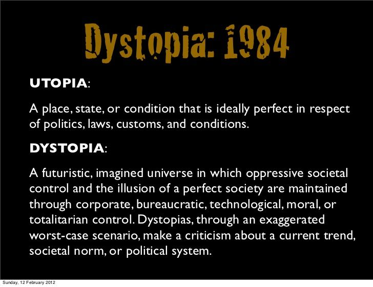 1984 dystopia One reason why [dystopian novels] have to conclude on an optimistic note is that  it's very hard to write a book where you kill everyone off at the.