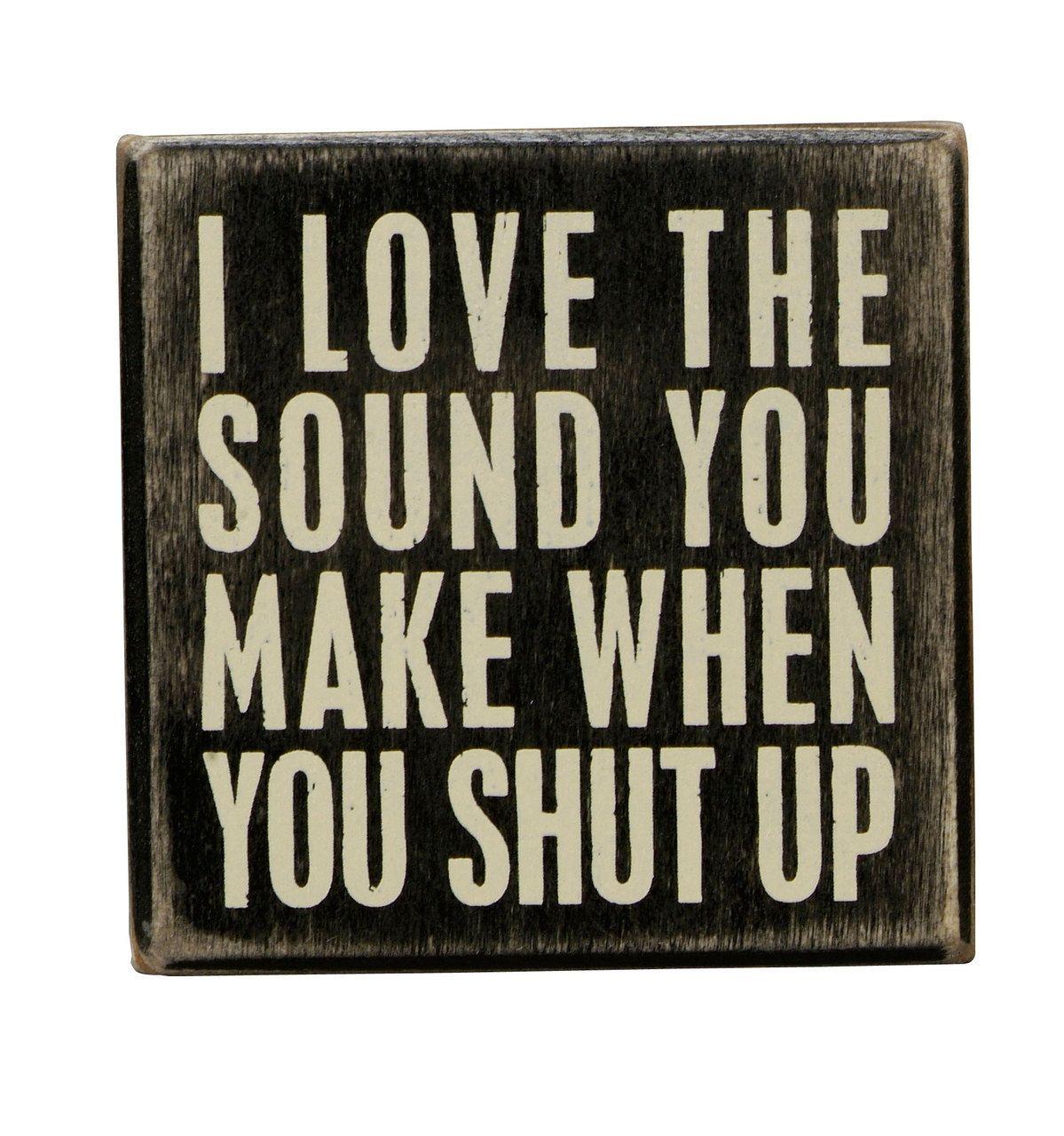 Shut Up Wood Box Sign