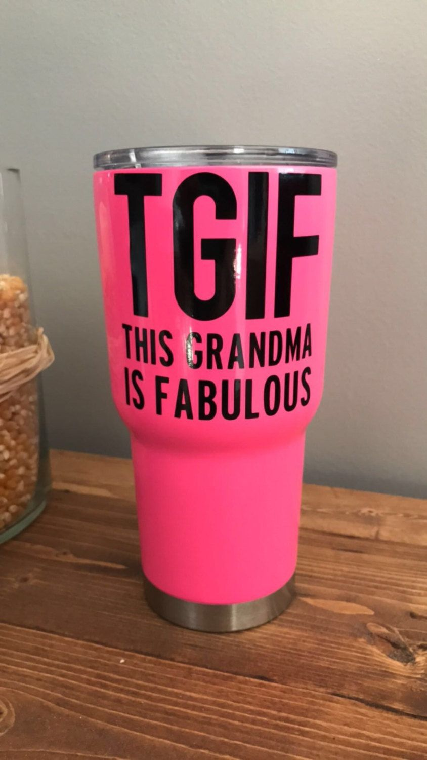 Fresh This Grandma is Fabulous, TGIF, cup decal, yeti cup decal, rtic  QT01