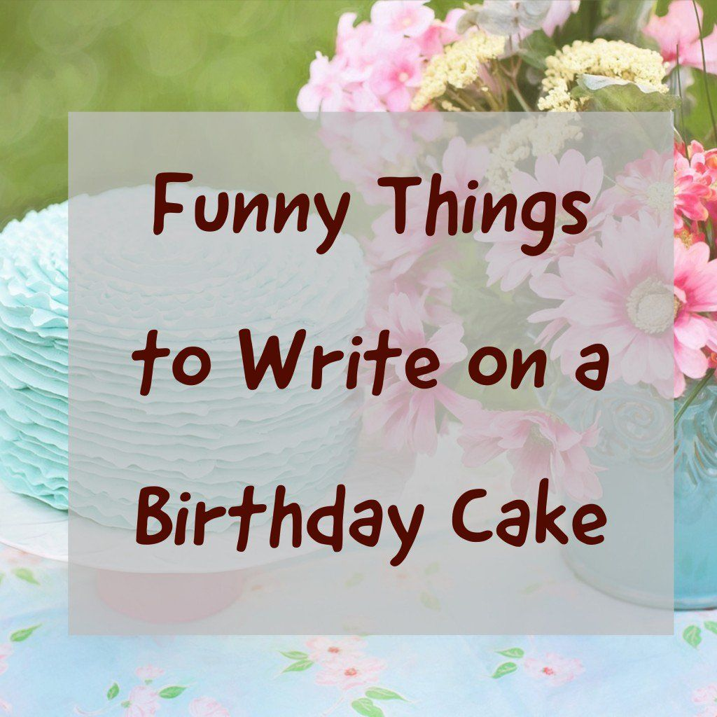 Over One Hundred Sayings Phrases And Short Blurbs You Can Write On A Birthday Cake For That Special Someone
