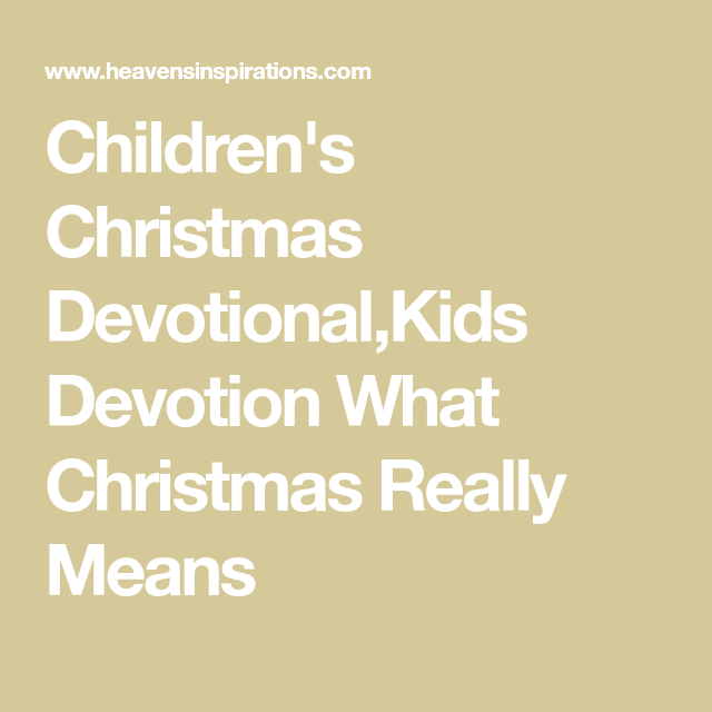 Children S Christmas Devotional Kids Devotion What Christmas Really Means Christmas Devotional Devotions For Kids Childrens Christmas