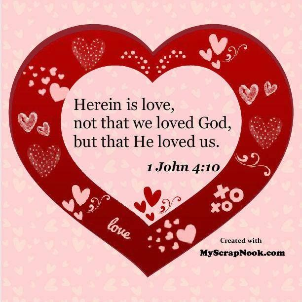 """Herein is love, not that we loved God, but that he loved us, and sent His Son to be the propitiation for our sins."" ~ 1 John 4:10 ~ Thank You, Lord!"