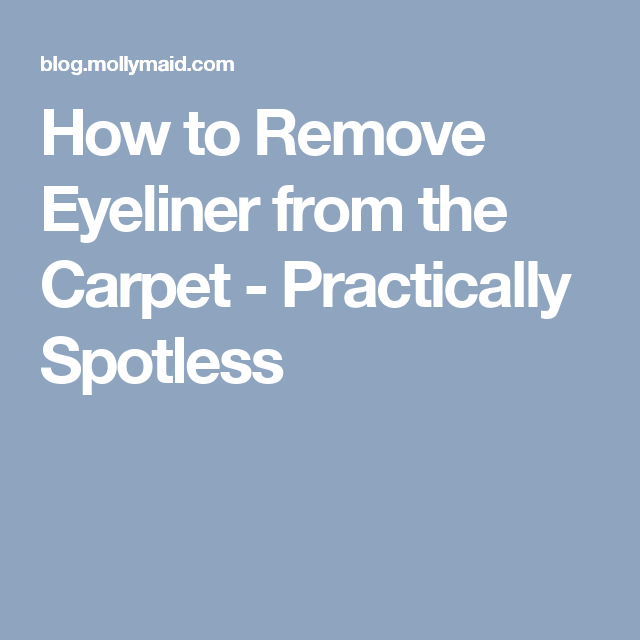 How To Remove Eyeliner From The Carpet Practically Spotless Eyeliner How To Remove Carpet
