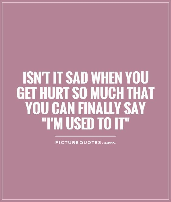 Quotes About Being Hurt Hurt So Much That You Can Finally Say