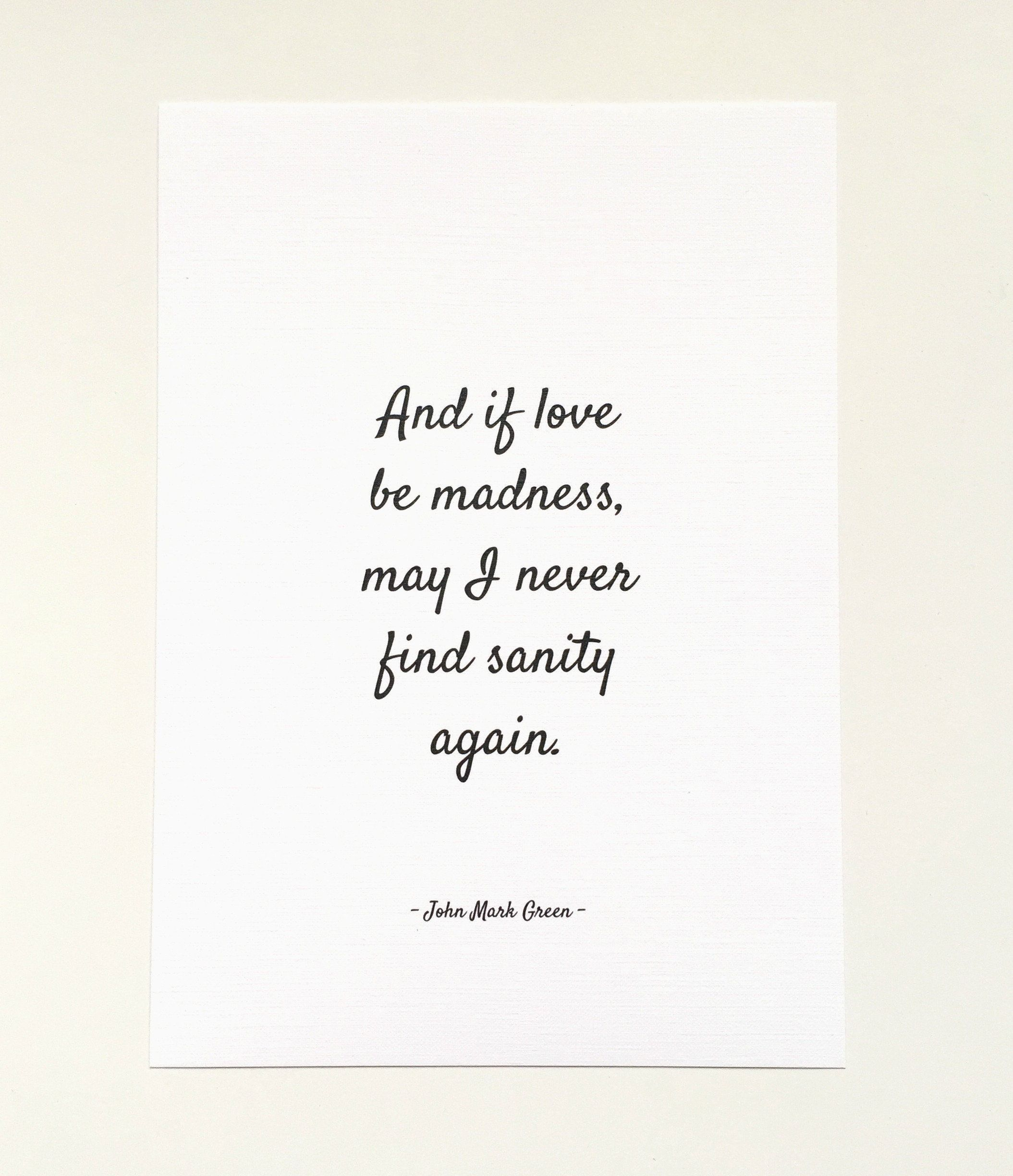 And If Love Be Madness May I Never Find Sanity Again By John Mark Green Finding Love Quotes Mad Quotes Broken Home Quotes