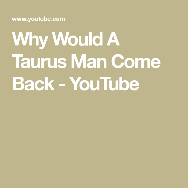 My back man come will taurus How To