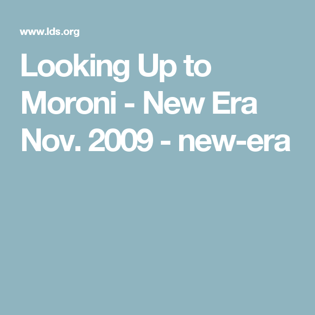 Looking Up to Moroni - New Era Nov. 2009 - new-era