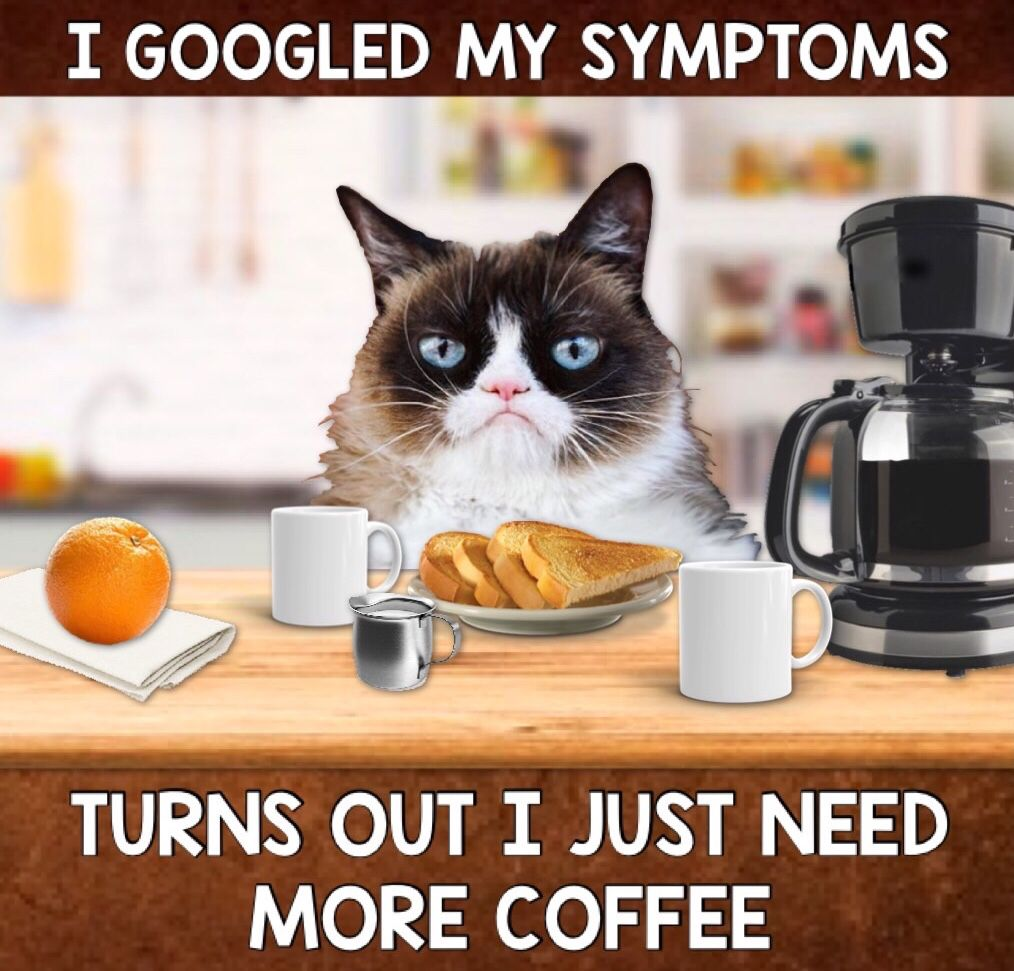 Googled My Symptoms. Turns Out I Just Need More Coffee ☕️