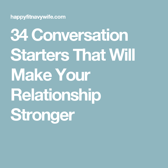 34 Conversation Starters That Will Make Your Relationship