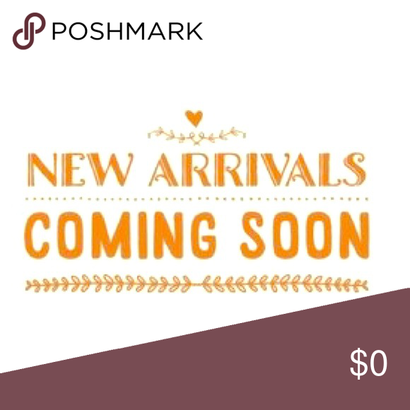 New Arrivals Coming Soon