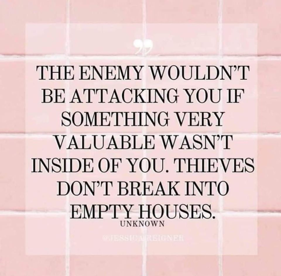 The Enemy Wouldn T Be Attacking You If Something Very Valuable Wasn T Inside Of You Thieves Don T Break Into Em Words Inspirational Words Inspirational Quotes