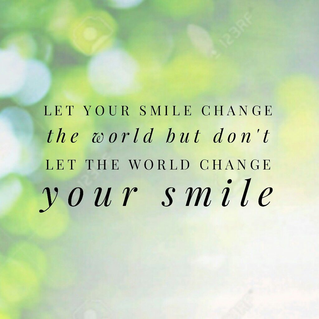 Quote Let Your Smile Change The World But Dont Let The World