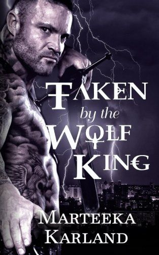 Taken by the Wolf King - Taken by the Wolf King by Marteeka Karland A Wolf King she can never have... Leif W...  #books #MarteekaKarland #Multicultural