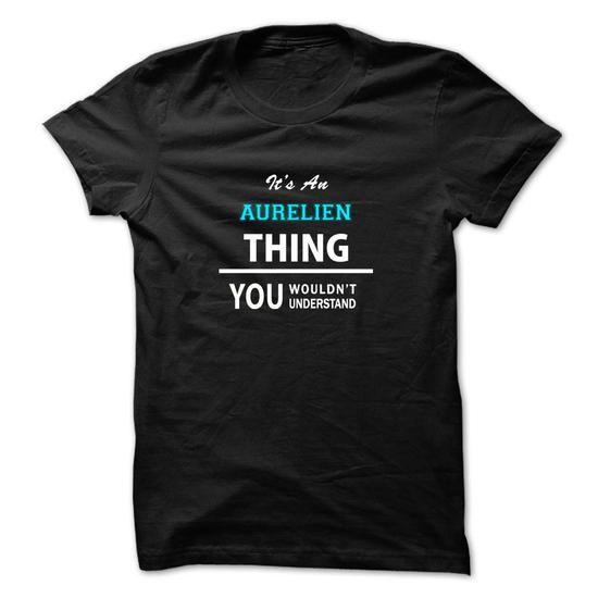 Awesome AURELIEN Shirt, Its a AURELIEN Thing You Wouldnt understand