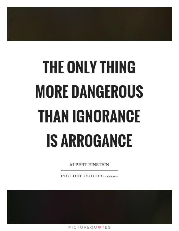 Picturequotes Com Arrogance Quotes Being Ignored Quotes Einstein Quotes