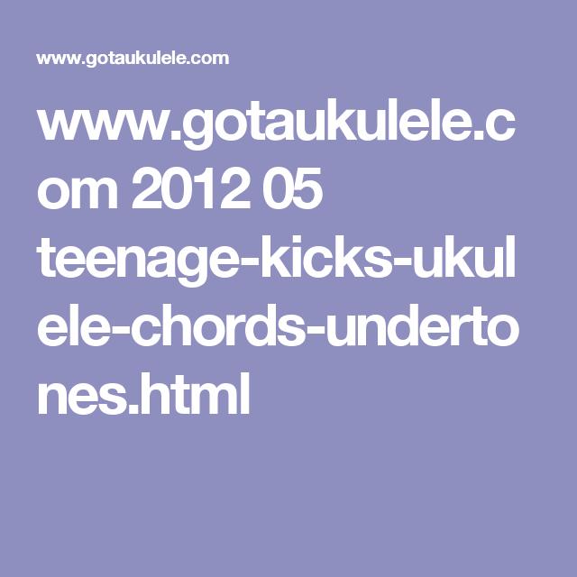 Gotaukulele 2012 05 Teenage Kicks Ukulele Chords Undertones
