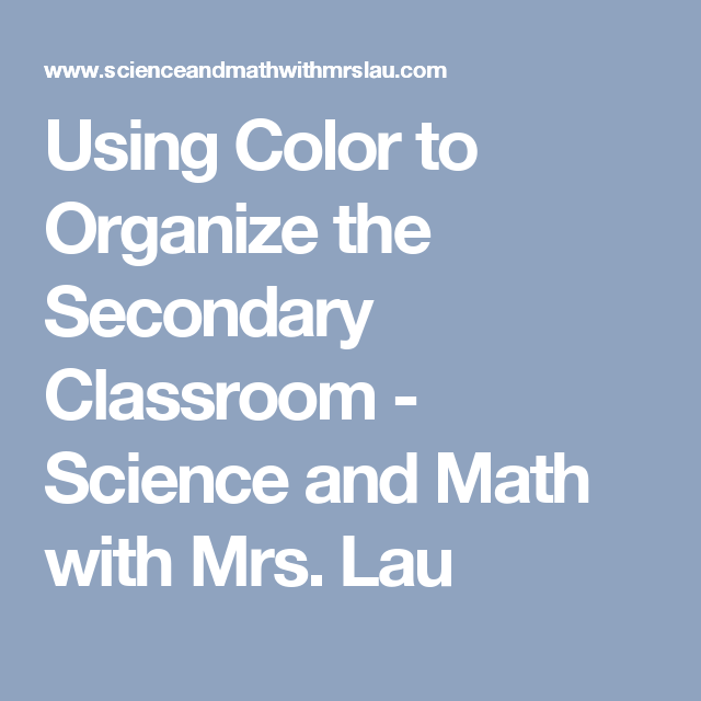Using Color to Organize the Secondary Classroom - Science and Math with Mrs. Lau