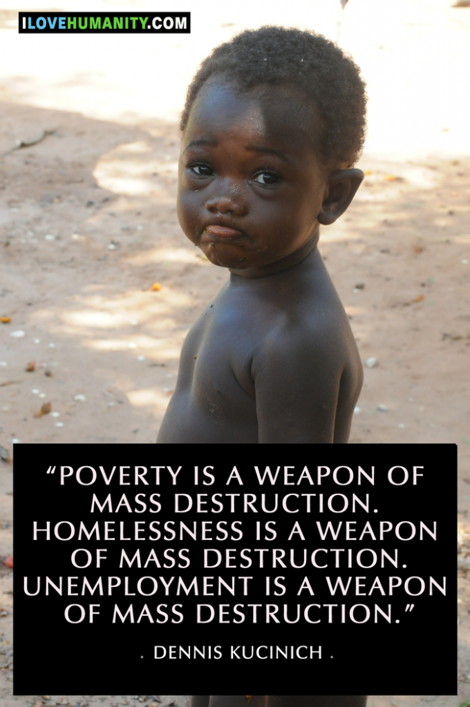 Poverty Quotes Poverty Is A Weapon Of Mass Destructionhomelessness Is A Weapon Of
