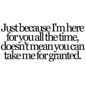 Dont Take Me For Granted Quotes Pinterest Quotes Sayings And