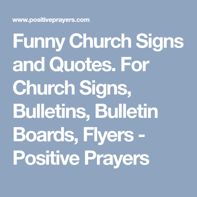 Funny Church Signs And Quotes For Church Signs Bulletins Bulletin Boards Flyers Positive Prayers Funny Church Signs Church Signs Bulletin