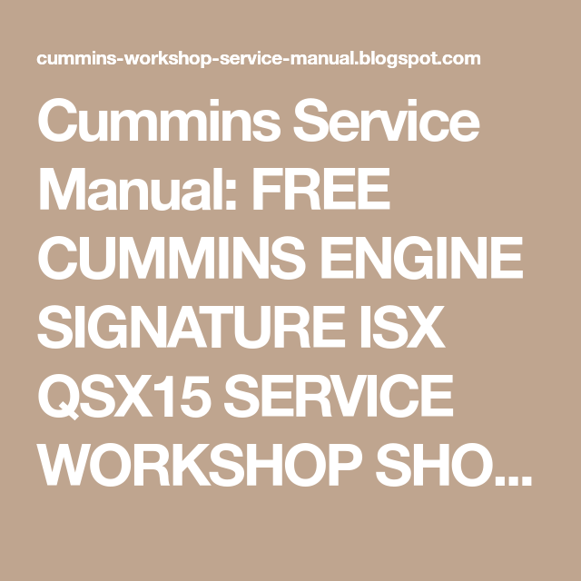 cummins service manual free cummins engine signature isx qsx15 rh pinterest com Cummins QSX15 qsx15 maintenance manual