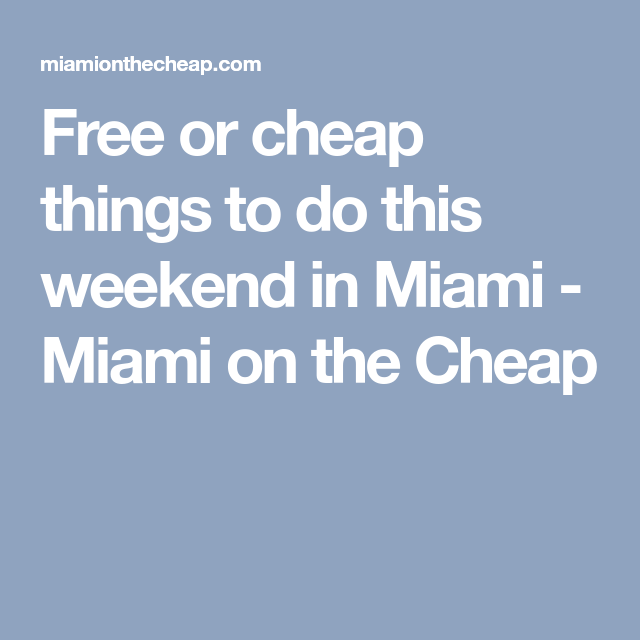 Miami On The Cheap >> Free Or Cheap Things To Do This Weekend In Miami Miami On The