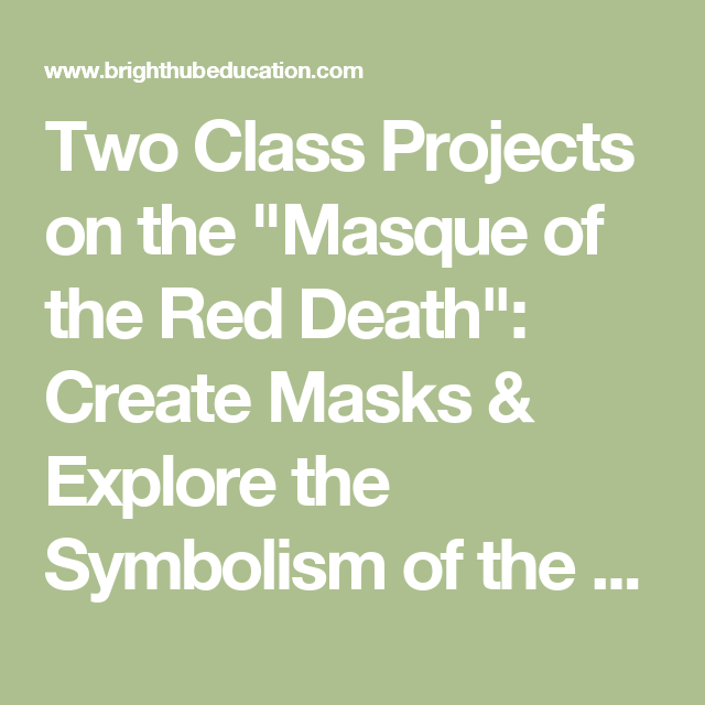 Two Class Projects On The Masque Of The Red Death Create Masks
