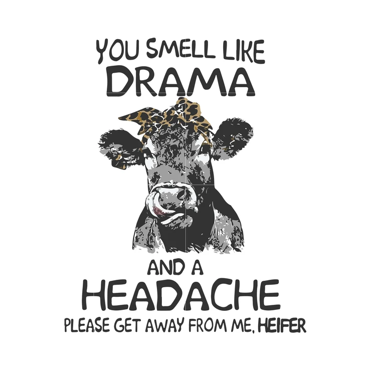 You Smell Like Drama And A Headache Please Get Away From Me Helper Svg Dxf Eps Png Digital File Funny Svg Cows Funny Svg