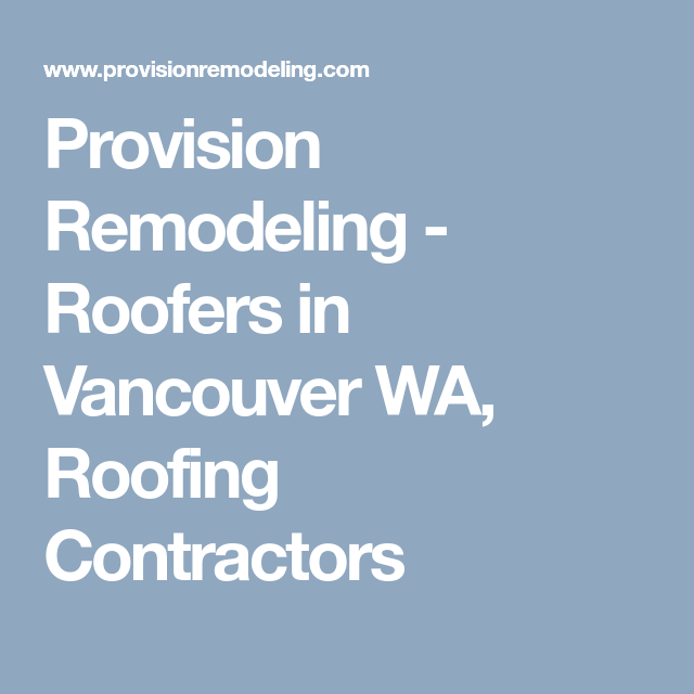 Provision Remodeling Roofers In Vancouver Wa Roofing