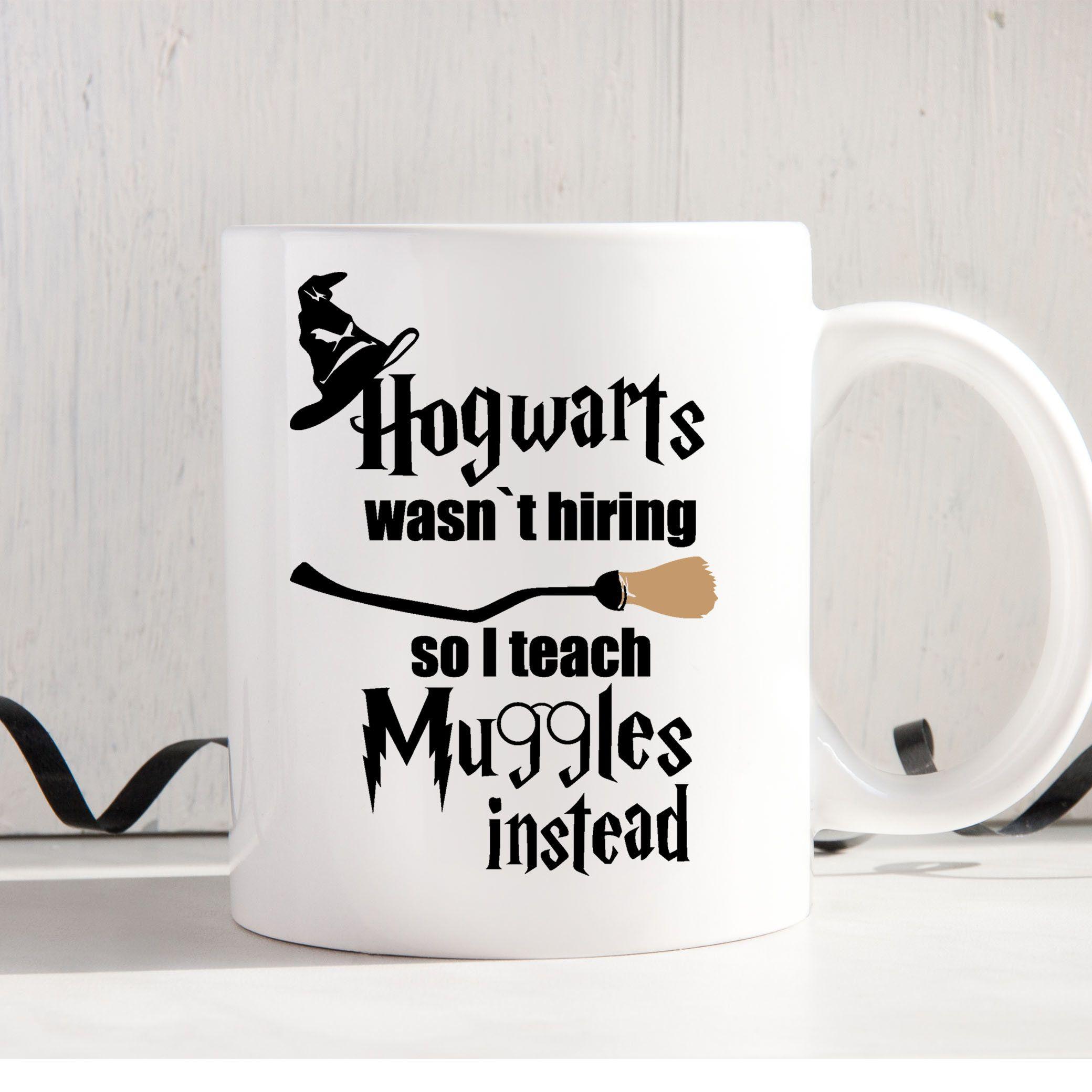 HARRY POTTER TEACHER CUP I TEACH MUGGLES BECAUSE HOGWARTS WASNT HIRING MUG GIFT